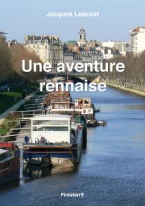 Une aventure rennaise ! Un livre de Jacques Lescoat