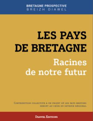 Les Pays de Bretagne : racines de notre futur – Commandez le nouveau livre de Bretagne Prospective